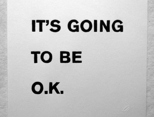 It's All Going to be O.K. …Really.